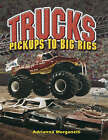 Trucks: Pickups to Big Rigs by Adrianna Morganelli (Paperback, 2007)
