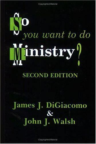 So You Want to Do Ministry? by James DiGiacomo; John J. Walsh