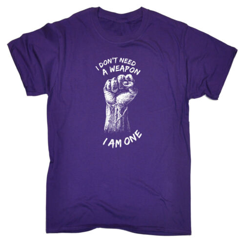 I Dont Need A Weapon I Am One T-SHIRT Fighting Boxing Martial Art Birthday