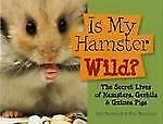 Is My Hamster Wild?: The Secret Lives of Hamsters, Gerbils & Guinea Pi-ExLibrary