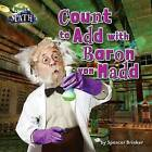 Counting to Add with Baron Von Madd by Spencer Brinker (Hardback, 2016)