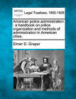 American Police Administration: A Handbook on Police Organization and Methods of Administration in American Cities. by Elmer D Graper (Paperback / softback, 2010)