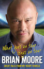 What Goes on Tour Stays on Tour: Great Tales from My Rugby Travels by Brian Moore (Hardback, 2014)
