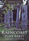 Encyclopedia of Raincoast Place Names: A Complete Reference to Coastal British Columbia by Andrew Scott (Hardback, 2009)