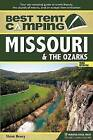 Best Tent Camping: Missouri and the Ozarks: Your Car-Camping Guide to Scenic Beauty, the Sounds of Nature, and an Escape from Civilization by Steve Henry (Paperback, 2013)