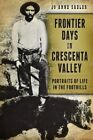Frontier Days in Crescenta Valley: Portraits of Life in the Foothills by Jo Anne Sadler (Paperback / softback, 2014)