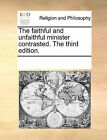 The Faithful and Unfaithful Minister Contrasted. the Third Edition. by Multiple Contributors (Paperback / softback, 2010)