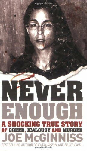 Never Enough: A Shocking True Story of Greed, Jealousy and Murder By Joe McGinn