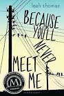 Because You'll Never Meet Me by Leah Thomas (Hardback, 2015)