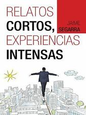 Relatos Cortos, Experiencias Intensas by Jaime Segarra (2014, Hardcover)