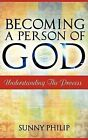 Becoming a Person of God: Understanding the Process by Sunny Philip (Hardback, 2011)