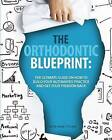 The Orthodontic Blueprint: The Ultimate Guide on How to Build Your Automated Practice and Get Your Freedom Back by Dr Aalok y Shukla (Paperback / softback, 2015)