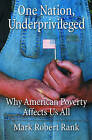 One Nation, Underprivileged: Why American Poverty Affects Us All by Mark Robert Rank (Hardback, 2004)