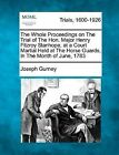 The Whole Proceedings on the Trial of the Hon. Major Henry Fitzroy Stanhope, at a Court Martial Held at the Horse Guards, in the Month of June, 1783 by Joseph Gurney (Paperback / softback, 2012)