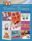 100 Great Ways to Use Rubber Stamps by Francoise Read (Paperback, 2007)