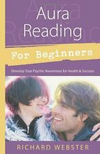 For Beginners: Aura Reading for Beginners : Develop Your Psychic Awareness for Health and Success by Richard Webster (2002, Paperback)
