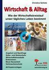 Wirtschaft & Alltag Wie der Wirtschaftskreislauf unser tägliches Leben bestimmt von Christine Schlote (2010, Taschenbuch)