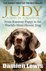 Judy: A Dog in a Million: From Runaway Puppy to the World's Most Heroic Dog by Damien Lewis (Paperback, 2015)