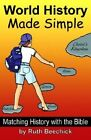 World History Made Simple Matching History With The Bible 9780880620734 Book