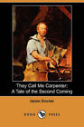 They Call Me Carpenter: A Tale of the Second Coming (Dodo Press) by Upton Sinclair (Paperback / softback, 2007)