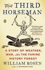 The Third Horseman: A Story of Weather, War and the Famine History Forgot by William Rosen (Paperback, 2015)