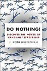 Do Nothing!: Discover the Power of Hands-Off Leadership by J Keith Murnighan (Paperback / softback, 2016)