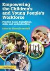 Empowering the Children's and Young People's Workforce: Practice Based Knowledge, Skills and Understanding by Taylor & Francis Ltd (Paperback, 2014)