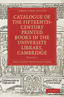 Catalogue of the Fifteenth-Century Printed Books in the University Library, Cambridge: Volume SET by John Claud Trewinard Oates (Multiple copy pack, 2010)