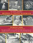 The Prop Builder's Moulding and Casting Handbook by Thurston James (Paperback, 1990)