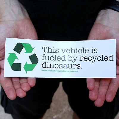 This Vehicle is Fueled by Recycled Dinosaurs Bumper Sticker Stay Green Use Gas!