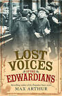 Lost Voices of the Edwardians: 1901-1910 in Their Own Words by Max Arthur (Paperback, 2007)