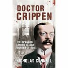 Doctor Crippen: The Infamous London Cellar Murder of 1910 by Nicholas Connell (Paperback, 2014)
