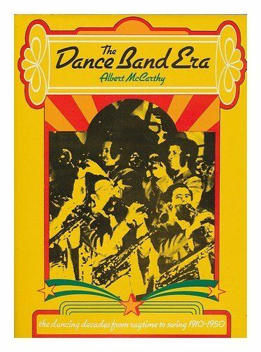 Dance Band Era: The Dancing Decades from Ragtime to Swing, 1910-50,Albert McCar