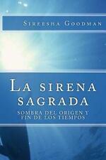 La Sirena Sagrada : Sombra Del Origen y Fin de Los Tiempos by Sireesha...