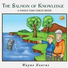 Salmon of Knowledge: A Family Time Fables Book by Wayne Kearns (Paperback / softback, 2014)
