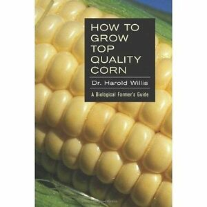 How-to-Grow-Top-Quality-Corn-A-Biological-Farmer-039-s-Guide-Paperback-by-Will