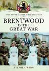 Brentwood in the Great War by Stephen Wynn (Paperback, 2016)