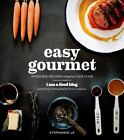 Easy Gourmet : Awesome Recipes Anyone Can Cook by Stephanie Le (2014, Paperback)