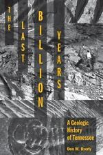 The Last Billion Years : A Geologic History of Tennessee by Don W. Byerly...