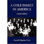 a Cole Family in America 1633-2003 Xlibris Corporation Paperback 9781425741112