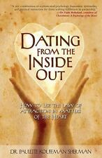 Dating from the Inside Out: How to Use the Law of Attraction in Matters of the H