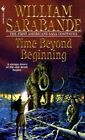 Time beyond Beginning by William Sarabande (Paperback, 2000)