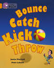 Bounce, Kick, Catch, Throw: Band 06/Orange by Janice Marriott (Paperback, 2005)