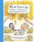 Why Do I Have to Say Please and Thank You?: Big Issues for Little People About Behavior and Manners by Emma Waddington (Hardback, 2016)
