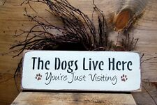 Wood Sign For Dog Lover, The Dogs Live Here...You're Just Visiting, Housewarming