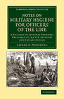 Notes on Military Hygiene for Officers of the Line: A Syllabus of Lectures Formerly Delivered at the U.S. Infantry and Cavalry School by Alfred A. Woodhull (Paperback, 2013)