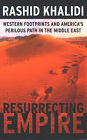 Resurrecting Empire: Western Footprints and America's Perilous Path in the Middle East by Rashid Khalidi (Paperback, 2004)