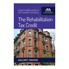 The Rehabilitation Tax Credit: A Practitioner's Guide to the Technical Issues by William F Machen (Paperback / softback, 2016)