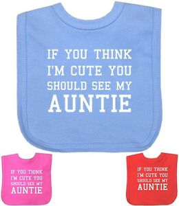 If You Think Im Cute You Should See My Auntie Baby Bib Funny Gift Present