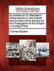 An Answer to Dr. Mayhew's Observations on the Charter and Conduct of the Society for the Propogation of the Gospel in Foreign Parts. by Thomas Secker (Paperback / softback, 2012)